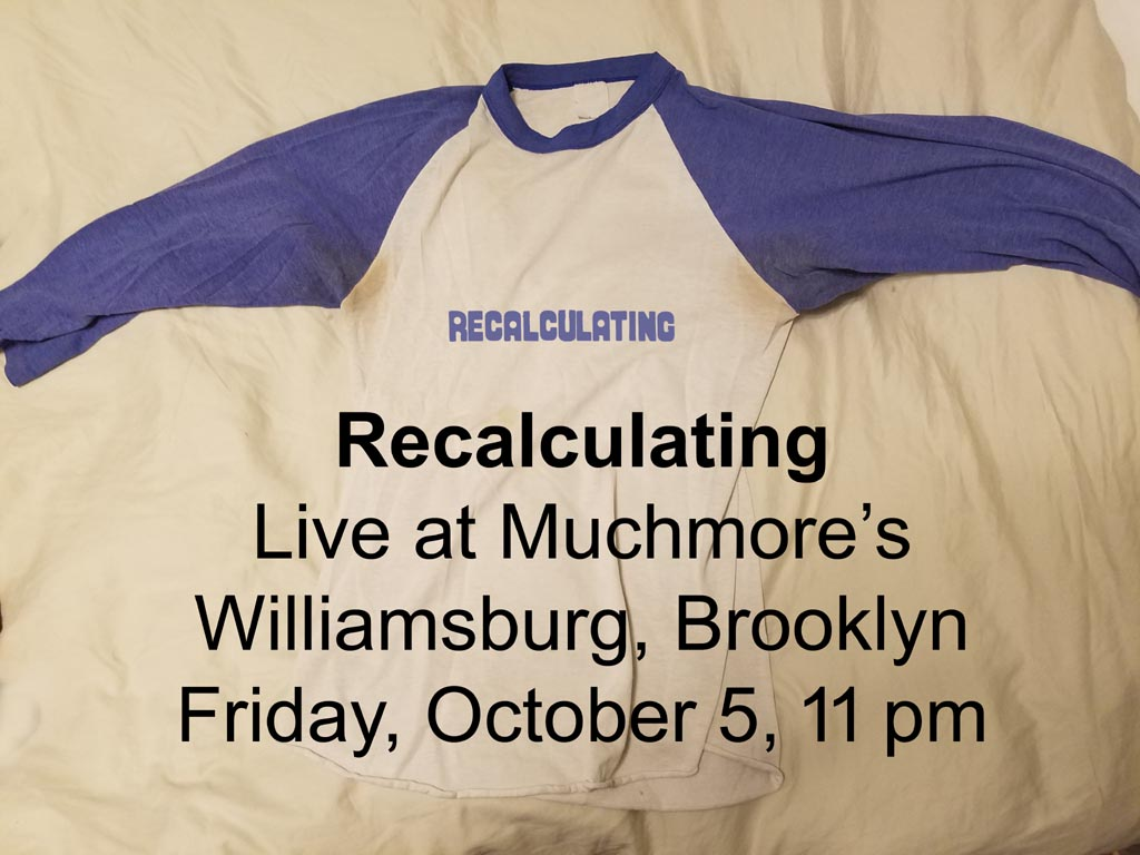Recalculating Flier, Live at Muchmore's, Brooklyn, Friday, October 5, 2018, 11 pm